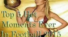Top 5 Hot Moments Ever In Football 2016